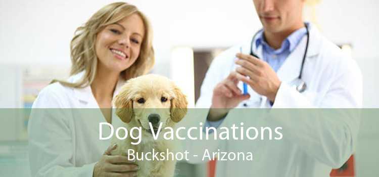 Dog Vaccinations Buckshot - Arizona